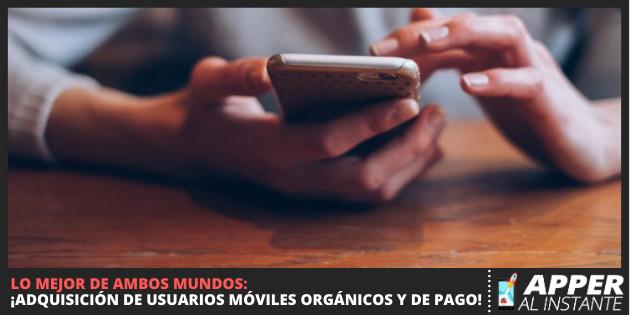Adquisición de Usuarios Móviles orgánicos y de pago
